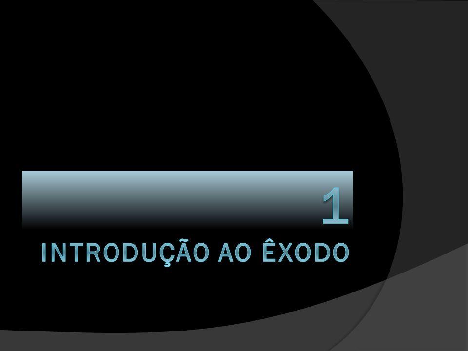1 INTRODUÇÃO AO ÊXODO