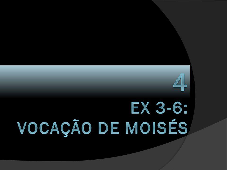 4 EX 3-6: vocação de MOISÉS