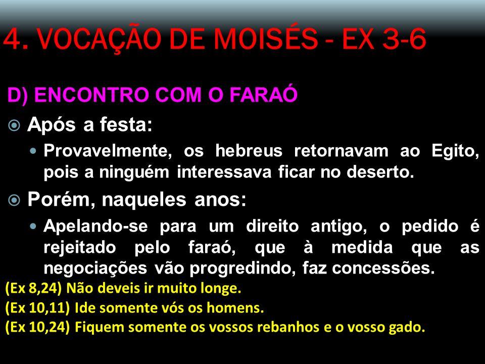 4. VOCAÇÃO DE MOISÉS - EX 3-6 D) ENCONTRO COM O FARAÓ Após a festa:
