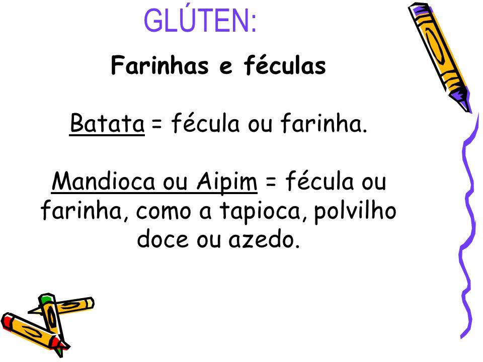 Batata = fécula ou farinha.