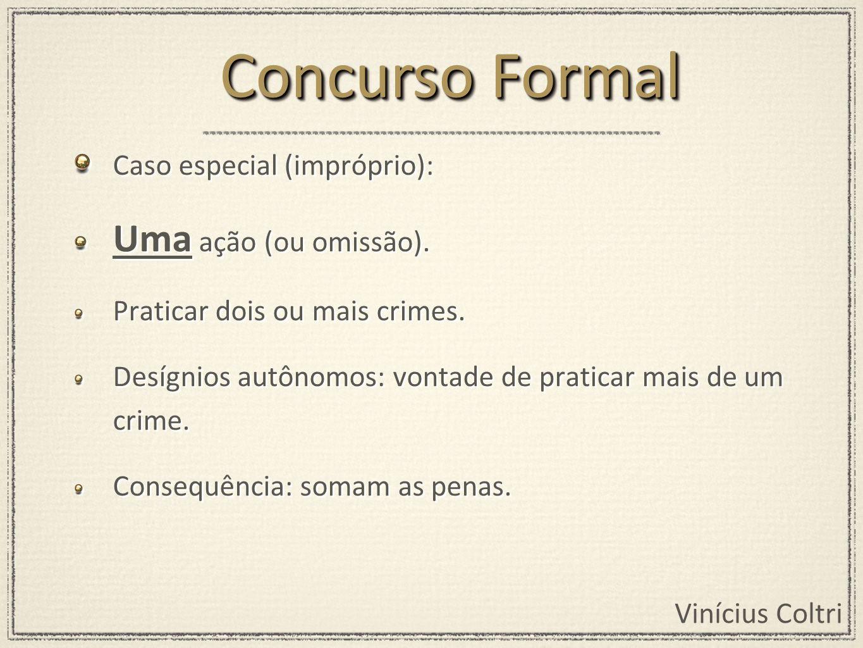 Concurso Formal Uma ação (ou omissão). Caso especial (impróprio):