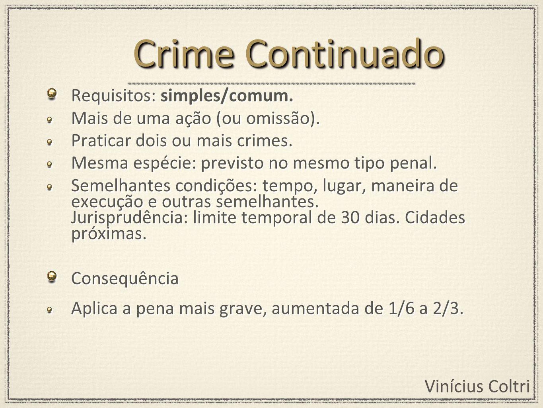 Crime Continuado Requisitos: simples/comum.