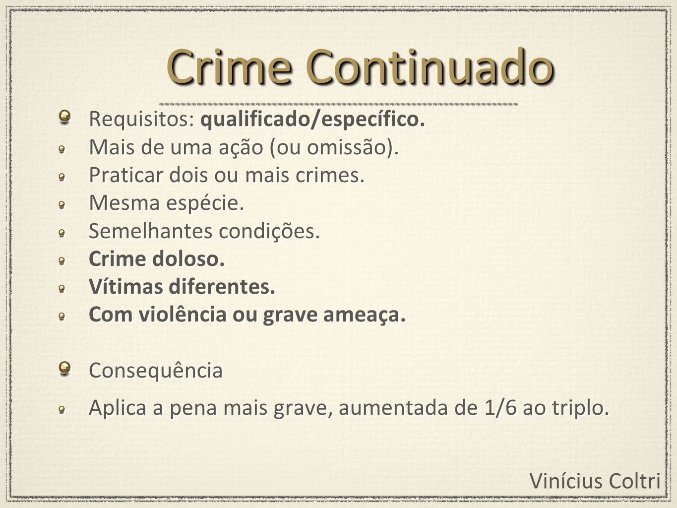 Crime Continuado Requisitos: qualificado/específico.