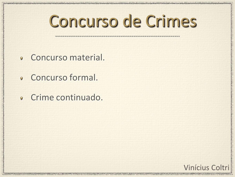 Concurso de Crimes Concurso material. Concurso formal.