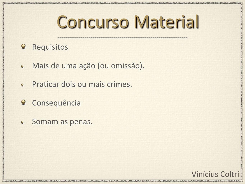 Concurso Material Requisitos Mais de uma ação (ou omissão).