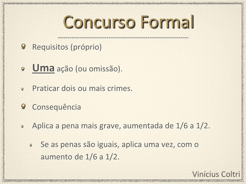 Concurso Formal Uma ação (ou omissão). Requisitos (próprio)
