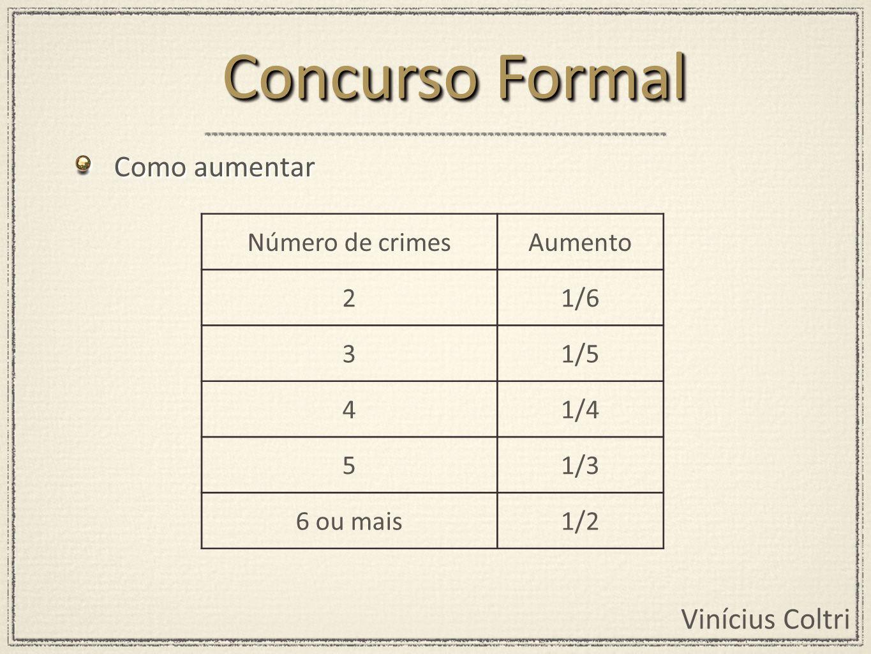 Concurso Formal Como aumentar Número de crimes Aumento 2 1/6 3 1/5 4