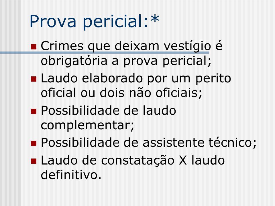 Prova pericial:* Crimes que deixam vestígio é obrigatória a prova pericial; Laudo elaborado por um perito oficial ou dois não oficiais;