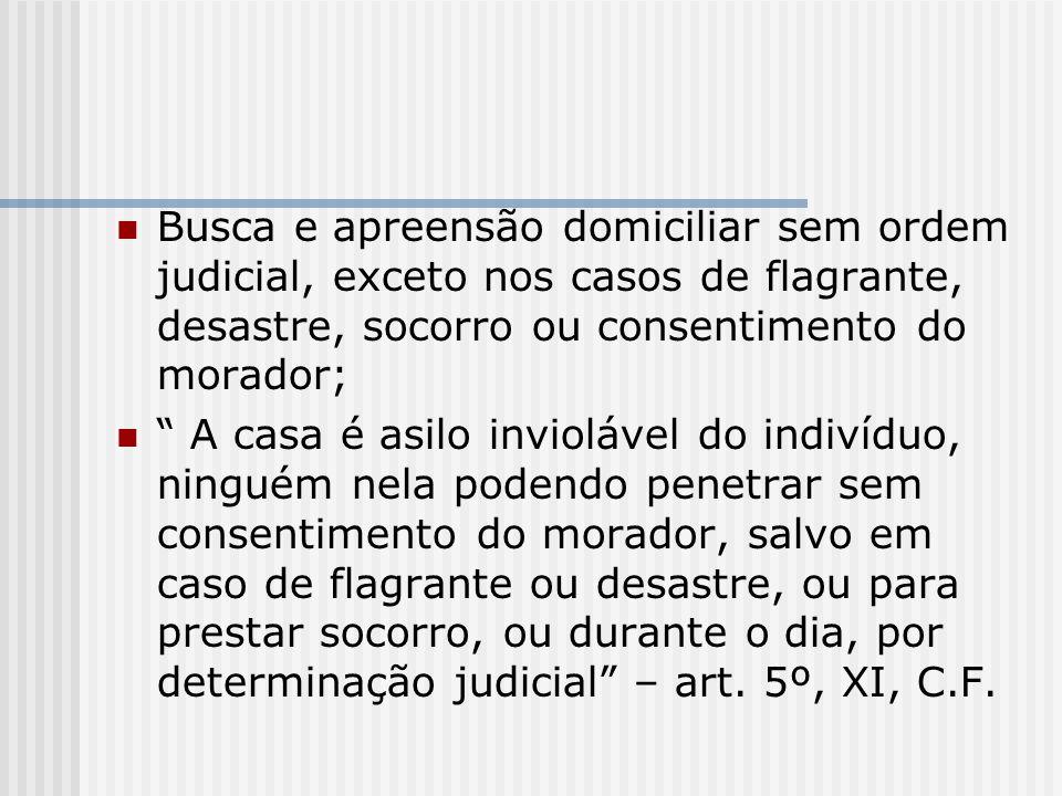 Busca e apreensão domiciliar sem ordem judicial, exceto nos casos de flagrante, desastre, socorro ou consentimento do morador;