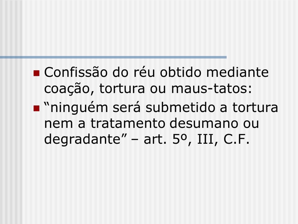 Confissão do réu obtido mediante coação, tortura ou maus-tatos:
