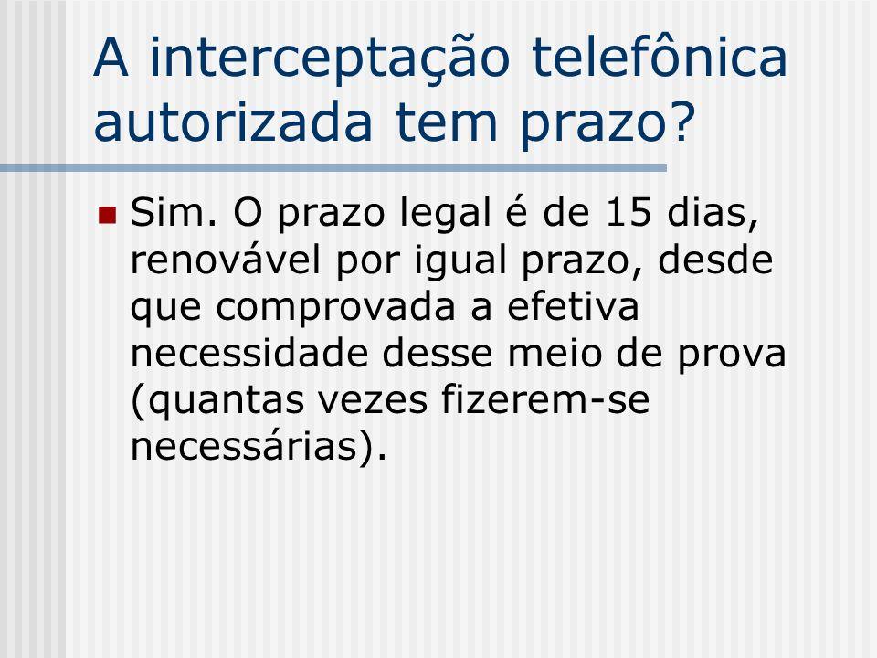 A interceptação telefônica autorizada tem prazo