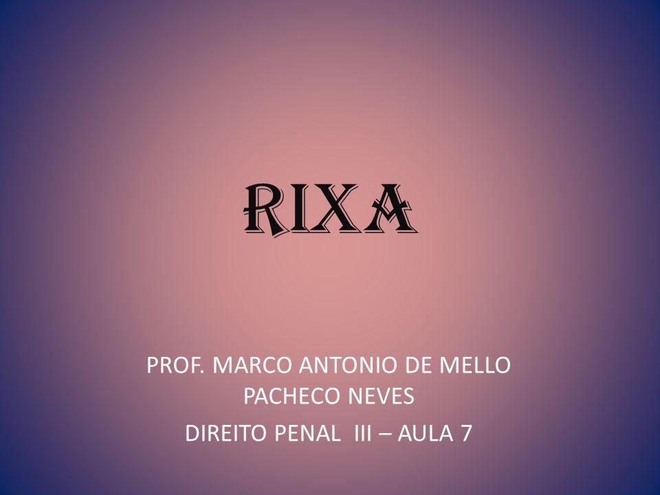 PROF. MARCO ANTONIO DE MELLO PACHECO NEVES DIREITO PENAL III – AULA 7