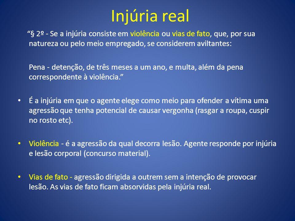 Injúria real § 2º - Se a injúria consiste em violência ou vias de fato, que, por sua natureza ou pelo meio empregado, se considerem aviltantes: