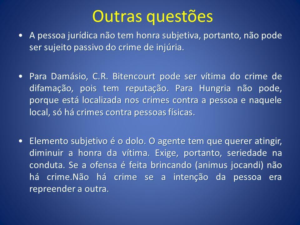 Outras questões A pessoa jurídica não tem honra subjetiva, portanto, não pode ser sujeito passivo do crime de injúria.