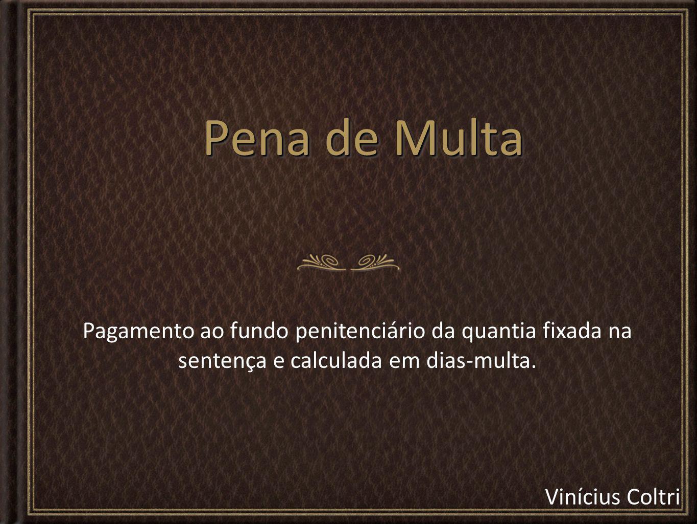 Pena de Multa Pagamento ao fundo penitenciário da quantia fixada na sentença e calculada em dias-multa.