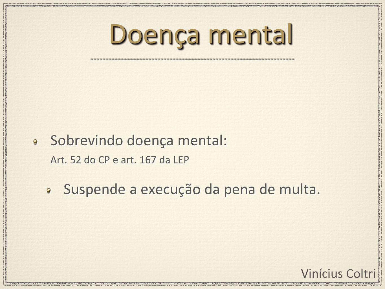 Doença mental Sobrevindo doença mental: Art. 52 do CP e art.