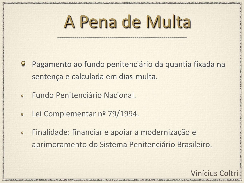 A Pena de Multa Pagamento ao fundo penitenciário da quantia fixada na sentença e calculada em dias-multa.