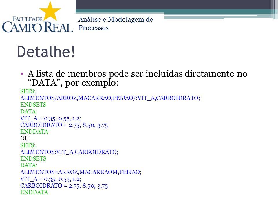 Detalhe! A lista de membros pode ser incluídas diretamente no DATA , por exemplo: SETS: ALIMENTOS/ARROZ,MACARRAO,FEIJAO/:VIT_A,CARBOIDRATO;