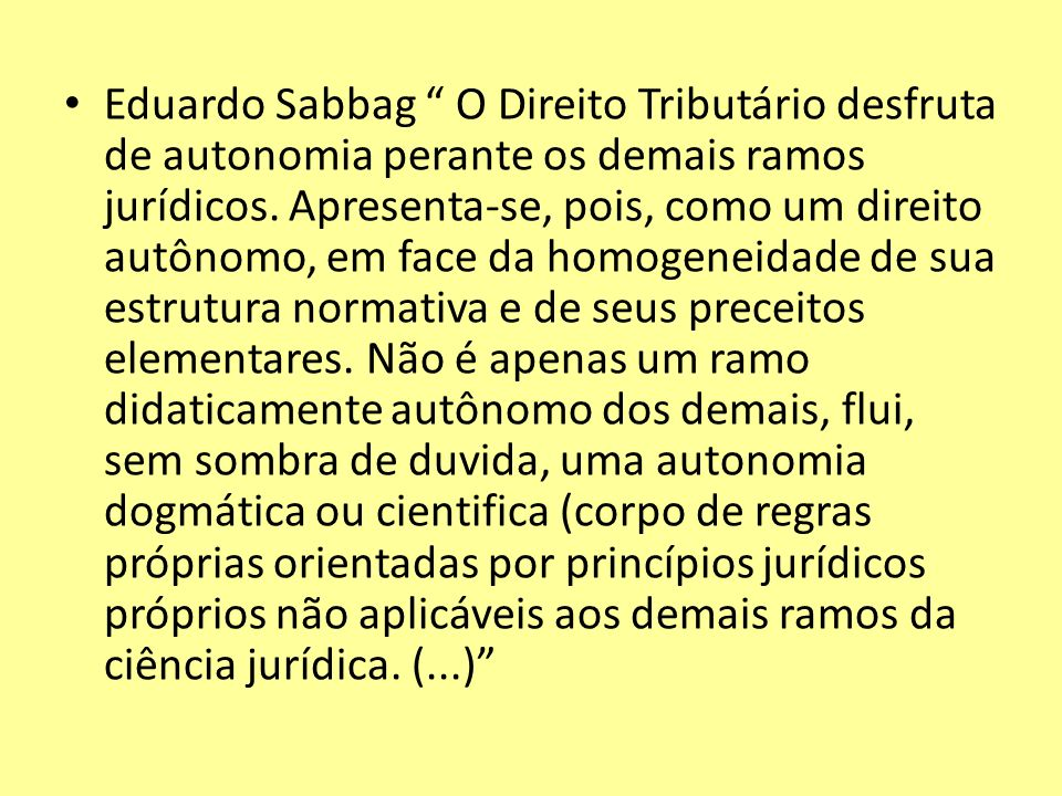 Eduardo Sabbag O Direito Tributário desfruta de autonomia perante os demais ramos jurídicos.