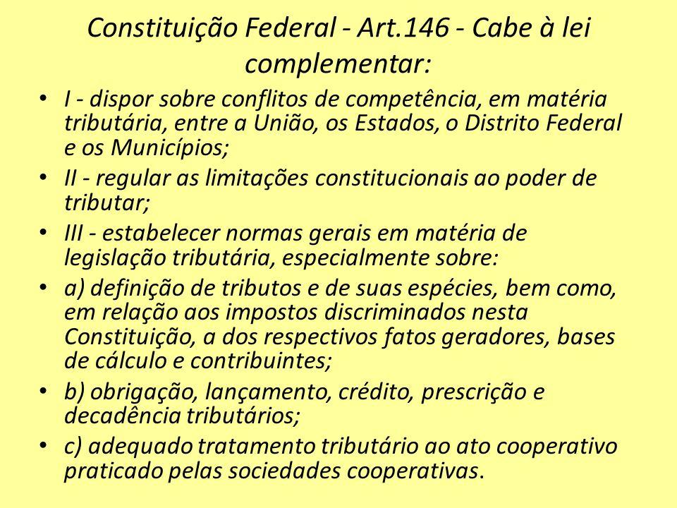 Constituição Federal - Art.146 - Cabe à lei complementar: