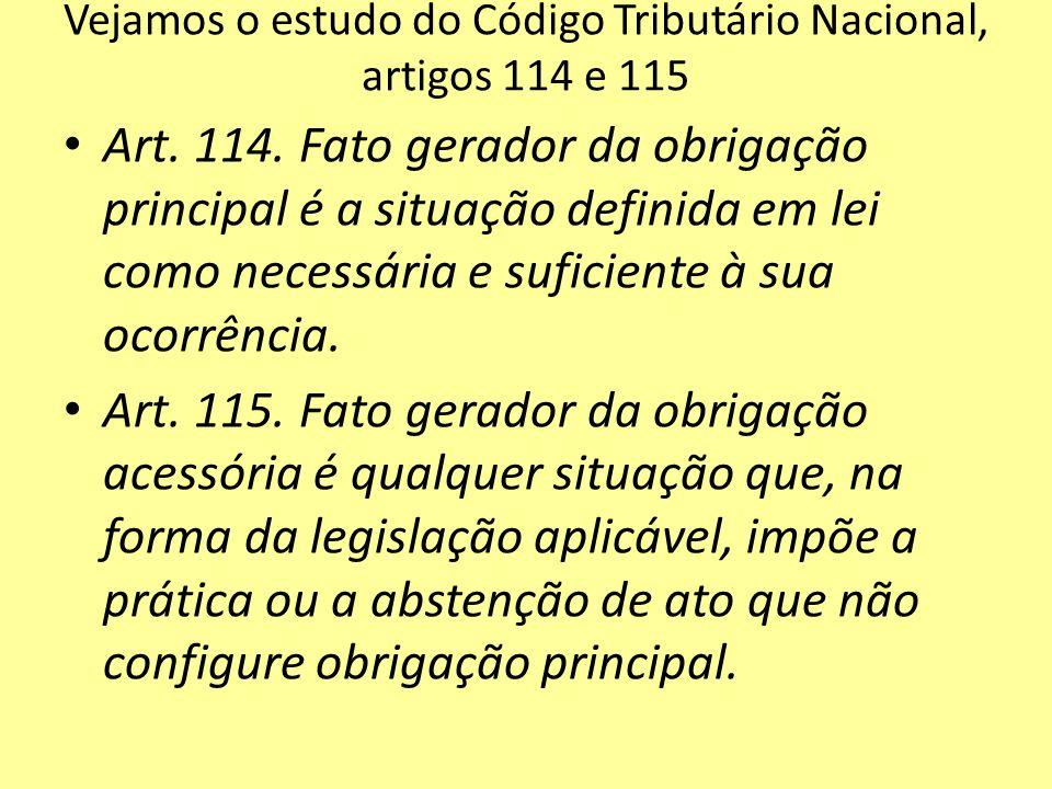 Vejamos o estudo do Código Tributário Nacional, artigos 114 e 115