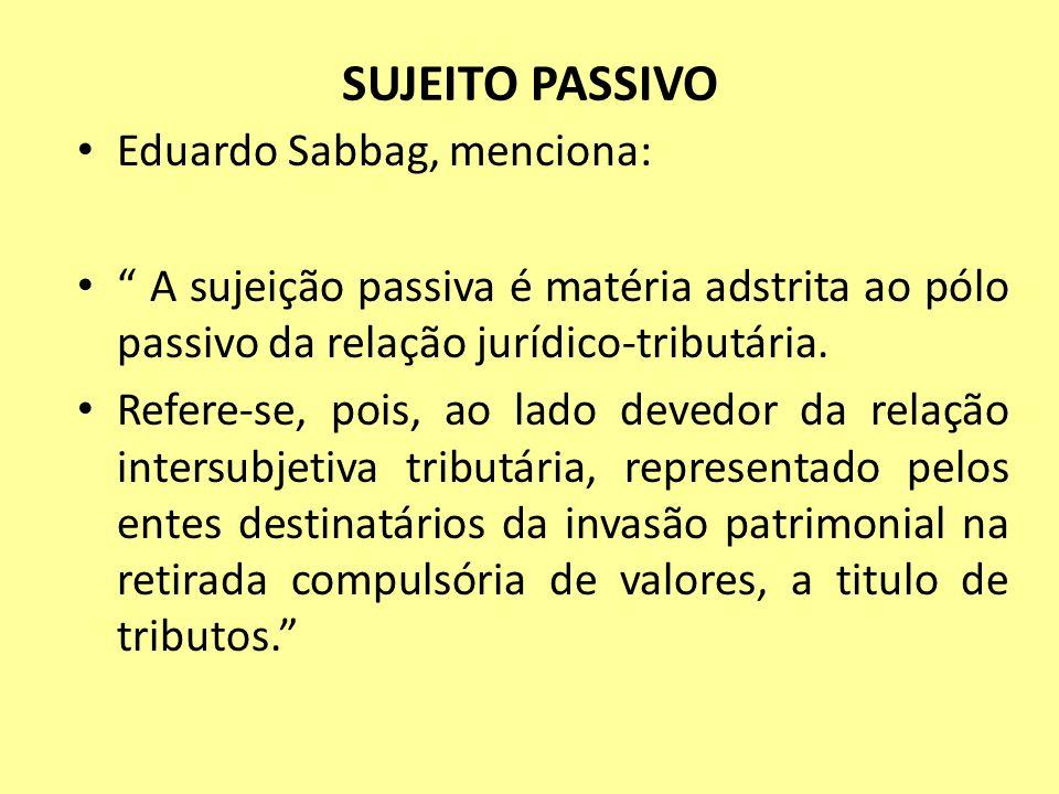 SUJEITO PASSIVO Eduardo Sabbag, menciona: