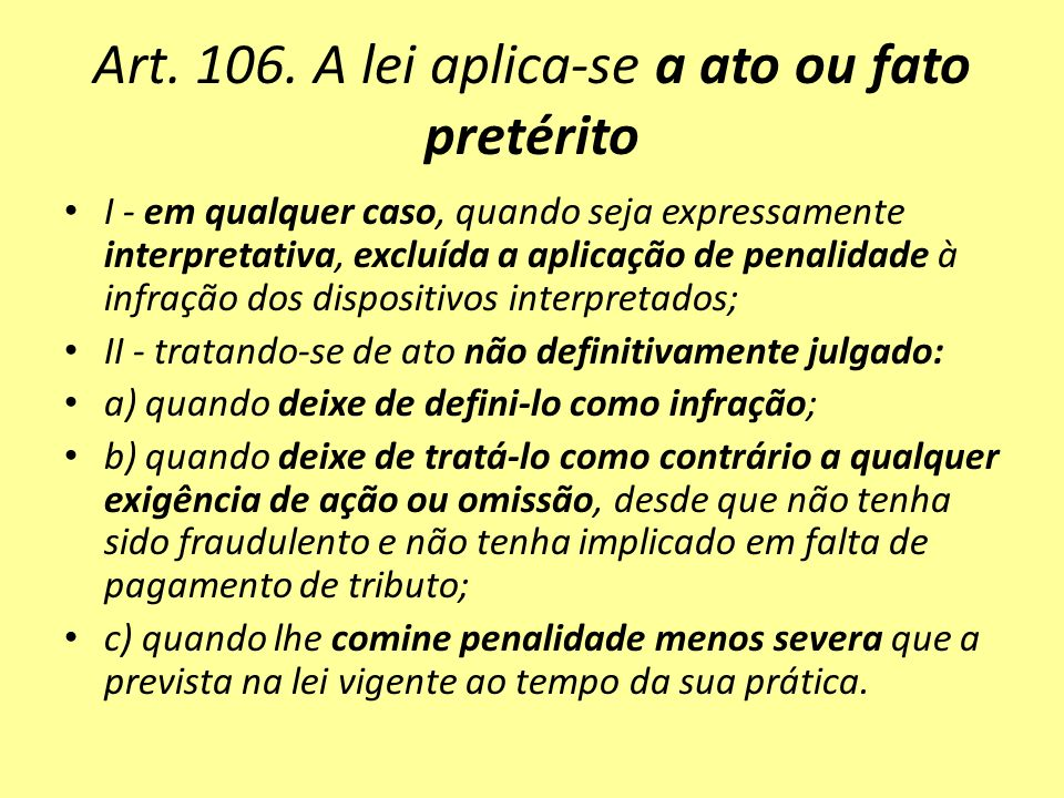 Art. 106. A lei aplica-se a ato ou fato pretérito