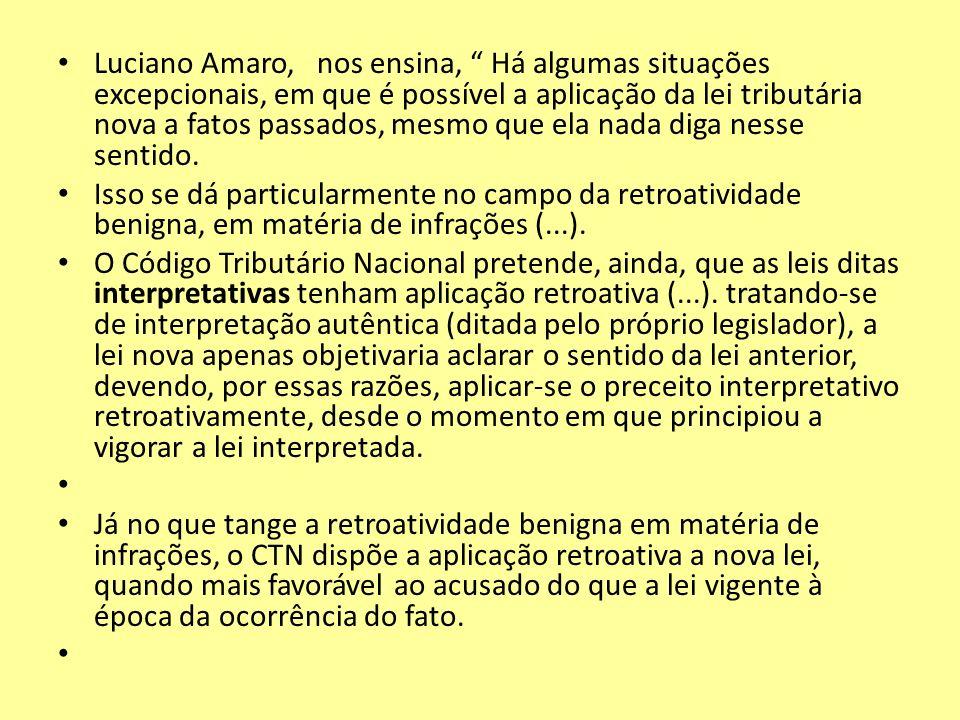 Luciano Amaro, nos ensina, Há algumas situações excepcionais, em que é possível a aplicação da lei tributária nova a fatos passados, mesmo que ela nada diga nesse sentido.