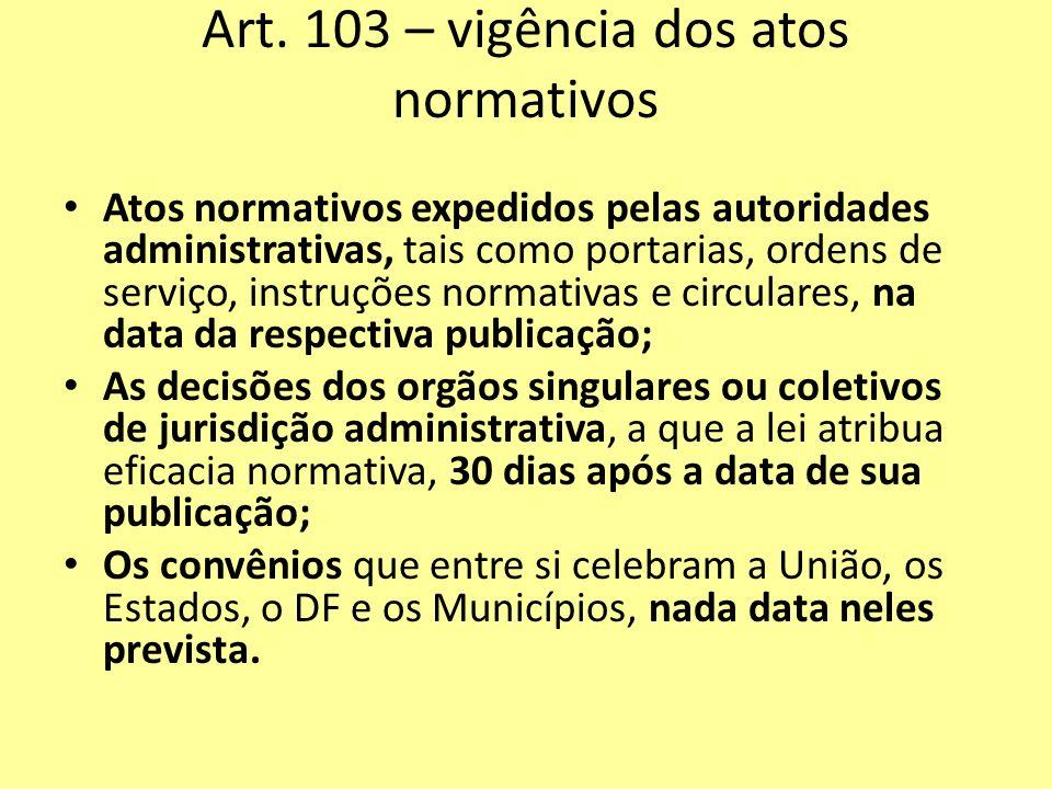 Art. 103 – vigência dos atos normativos