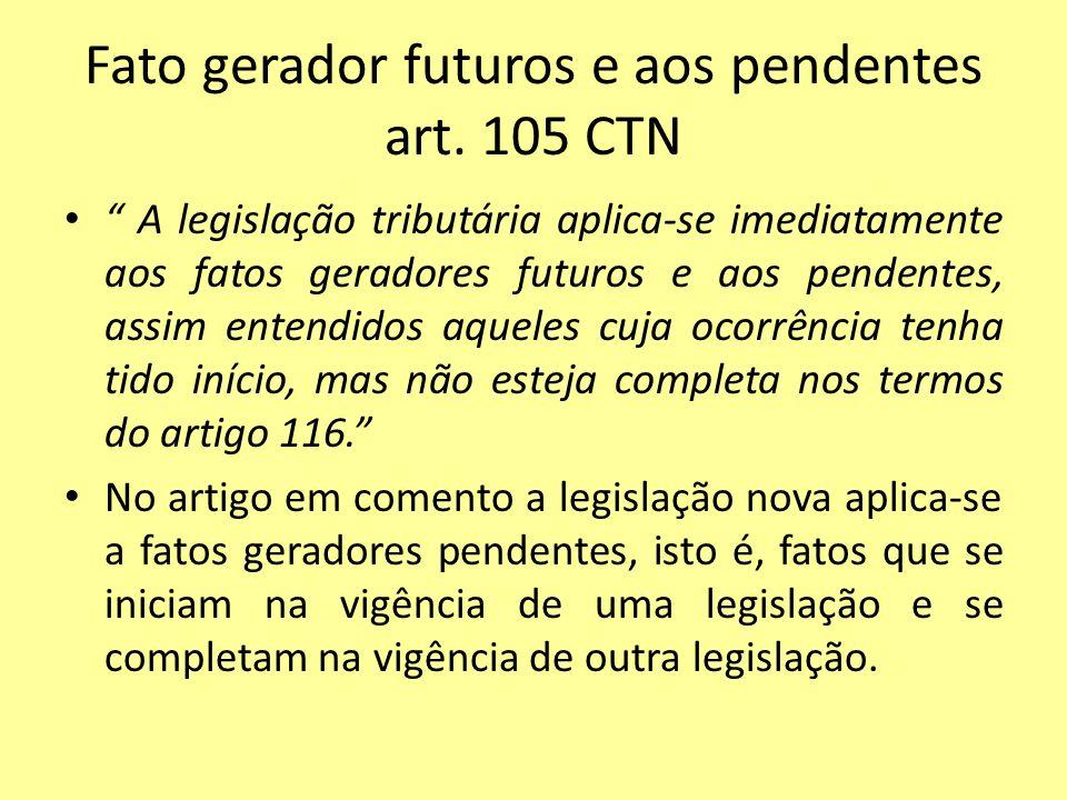 Fato gerador futuros e aos pendentes art. 105 CTN