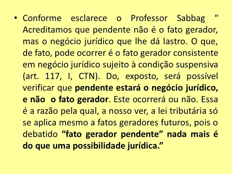 Conforme esclarece o Professor Sabbag Acreditamos que pendente não é o fato gerador, mas o negócio jurídico que lhe dá lastro.