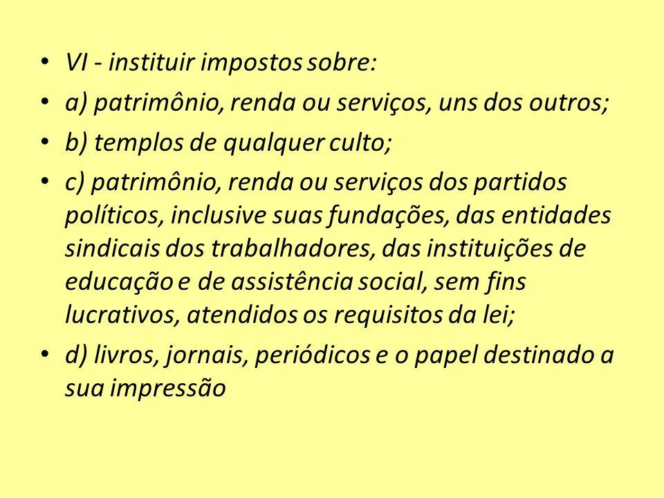 VI - instituir impostos sobre:
