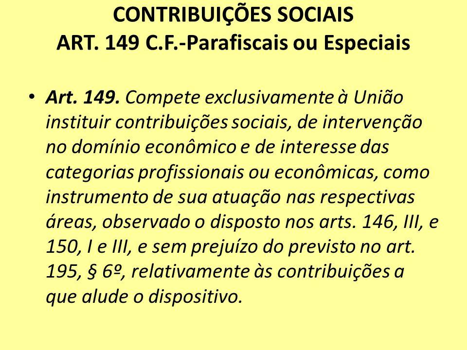 CONTRIBUIÇÕES SOCIAIS ART. 149 C.F.-Parafiscais ou Especiais