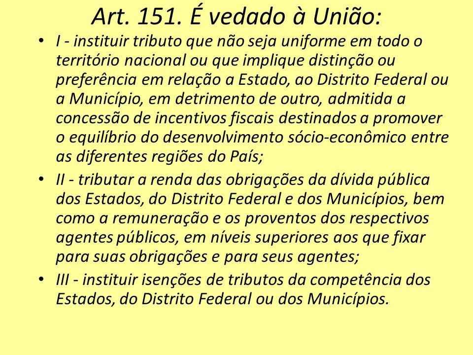 Art. 151. É vedado à União: