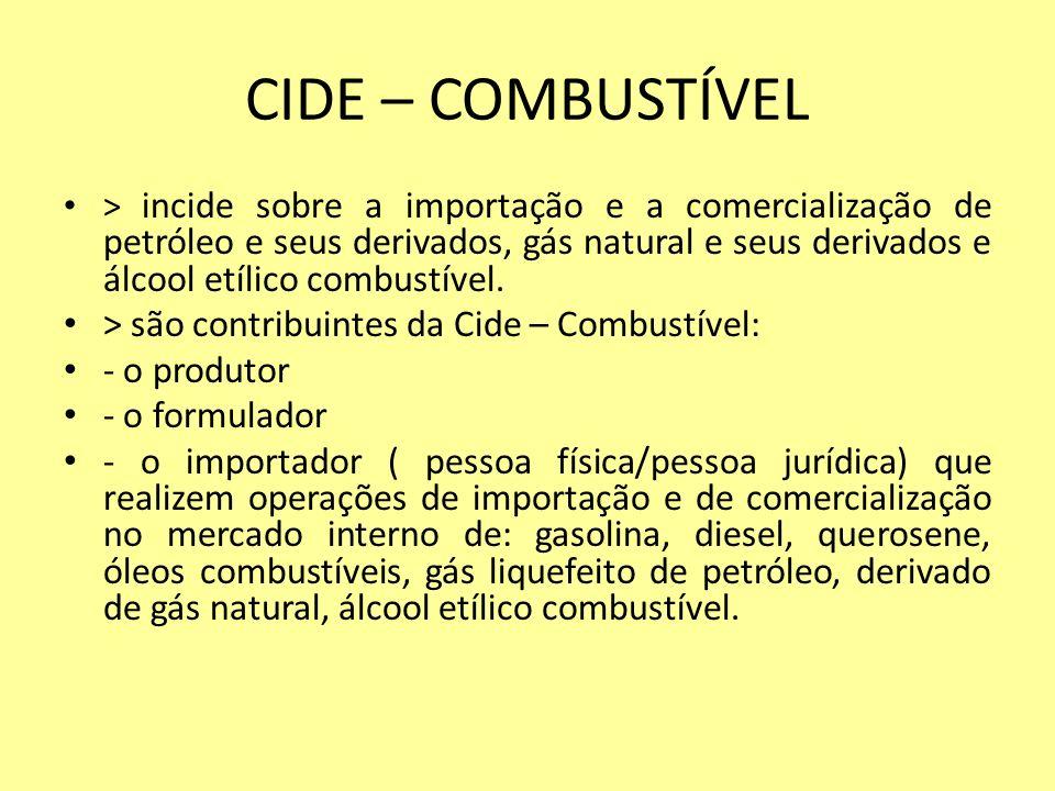 CIDE – COMBUSTÍVEL > são contribuintes da Cide – Combustível: