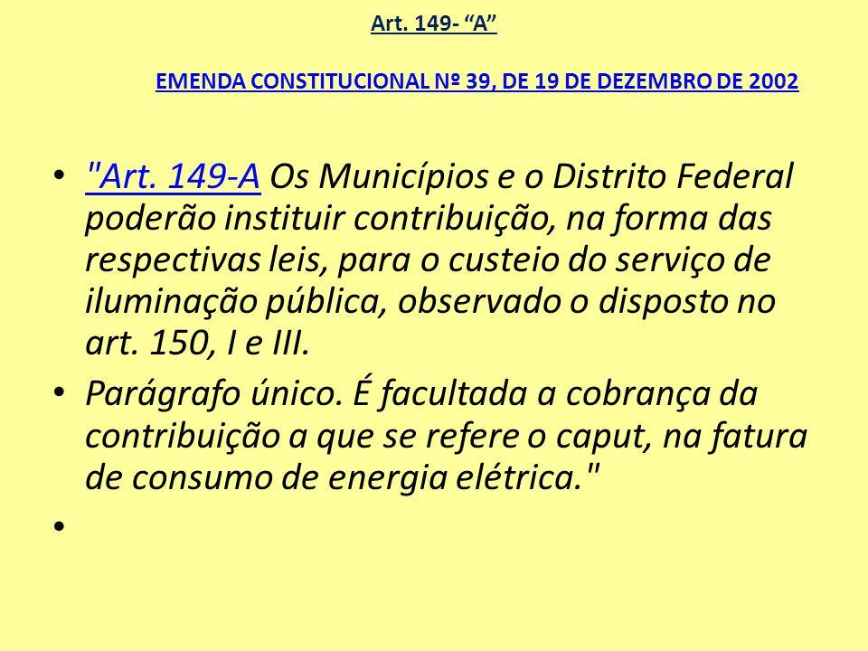 Art. 149- A EMENDA CONSTITUCIONAL Nº 39, DE 19 DE DEZEMBRO DE 2002