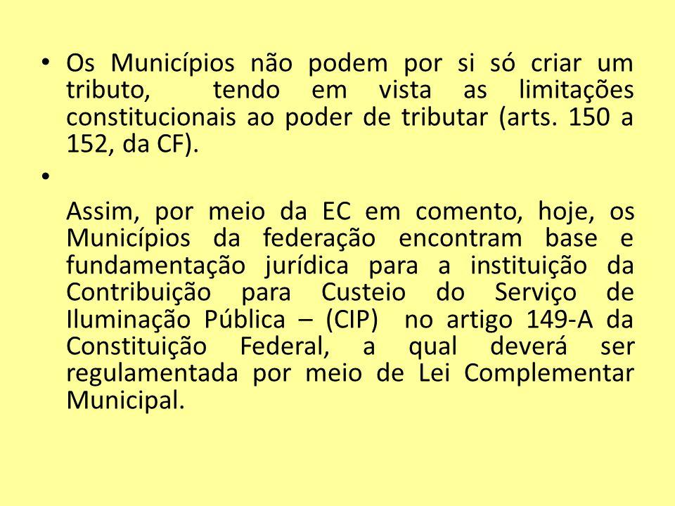 Os Municípios não podem por si só criar um tributo, tendo em vista as limitações constitucionais ao poder de tributar (arts. 150 a 152, da CF).