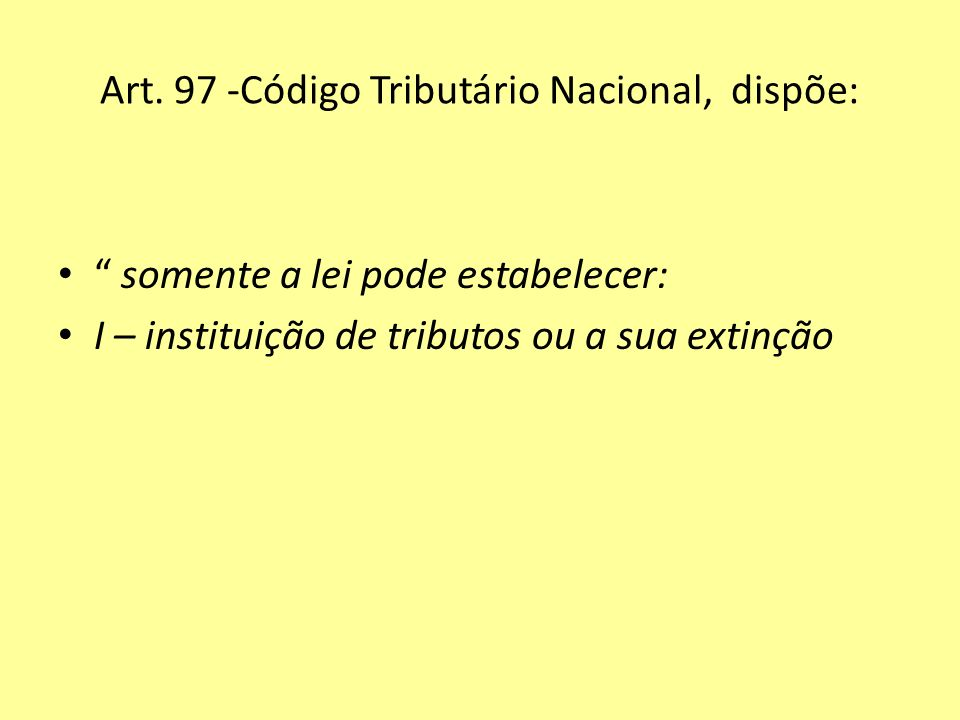 Art. 97 -Código Tributário Nacional, dispõe: