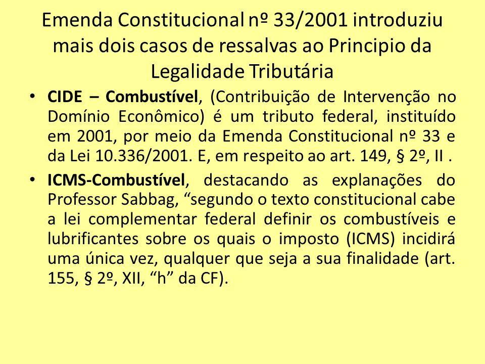Emenda Constitucional nº 33/2001 introduziu mais dois casos de ressalvas ao Principio da Legalidade Tributária