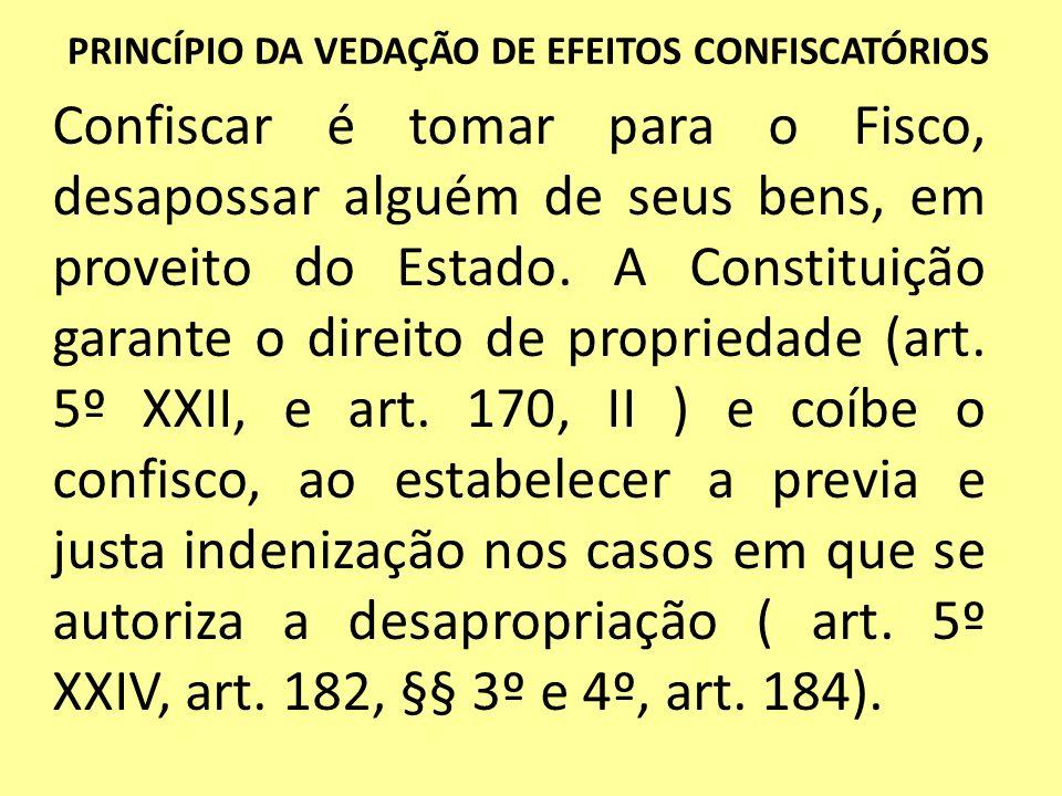 PRINCÍPIO DA VEDAÇÃO DE EFEITOS CONFISCATÓRIOS