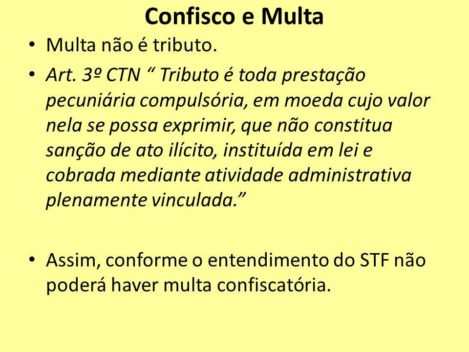 Confisco e Multa Multa não é tributo.