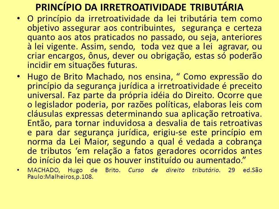 PRINCÍPIO DA IRRETROATIVIDADE TRIBUTÁRIA