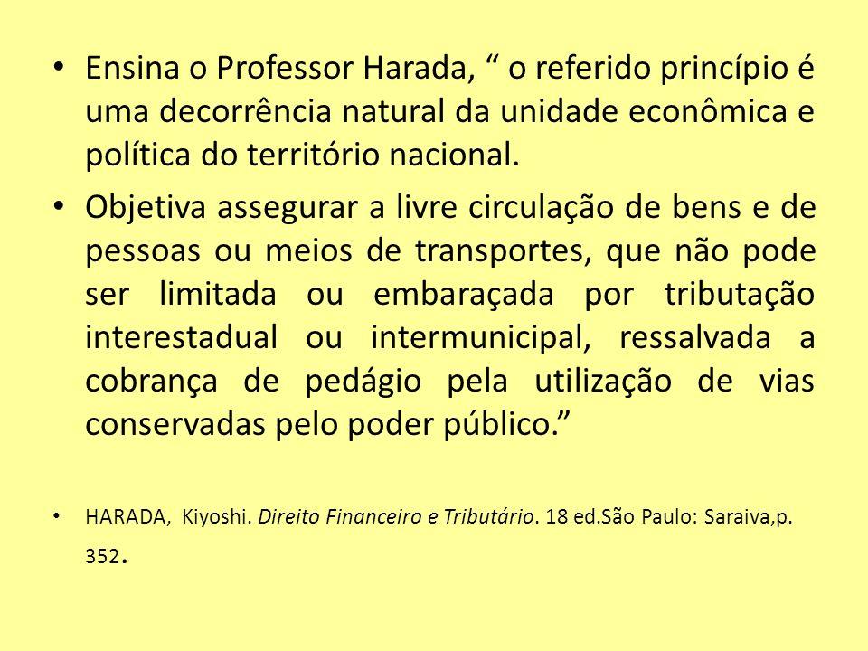 Ensina o Professor Harada, o referido princípio é uma decorrência natural da unidade econômica e política do território nacional.