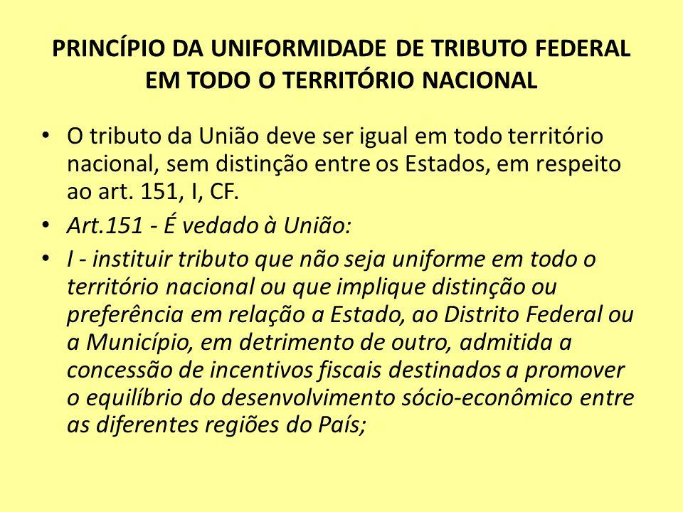 PRINCÍPIO DA UNIFORMIDADE DE TRIBUTO FEDERAL EM TODO O TERRITÓRIO NACIONAL