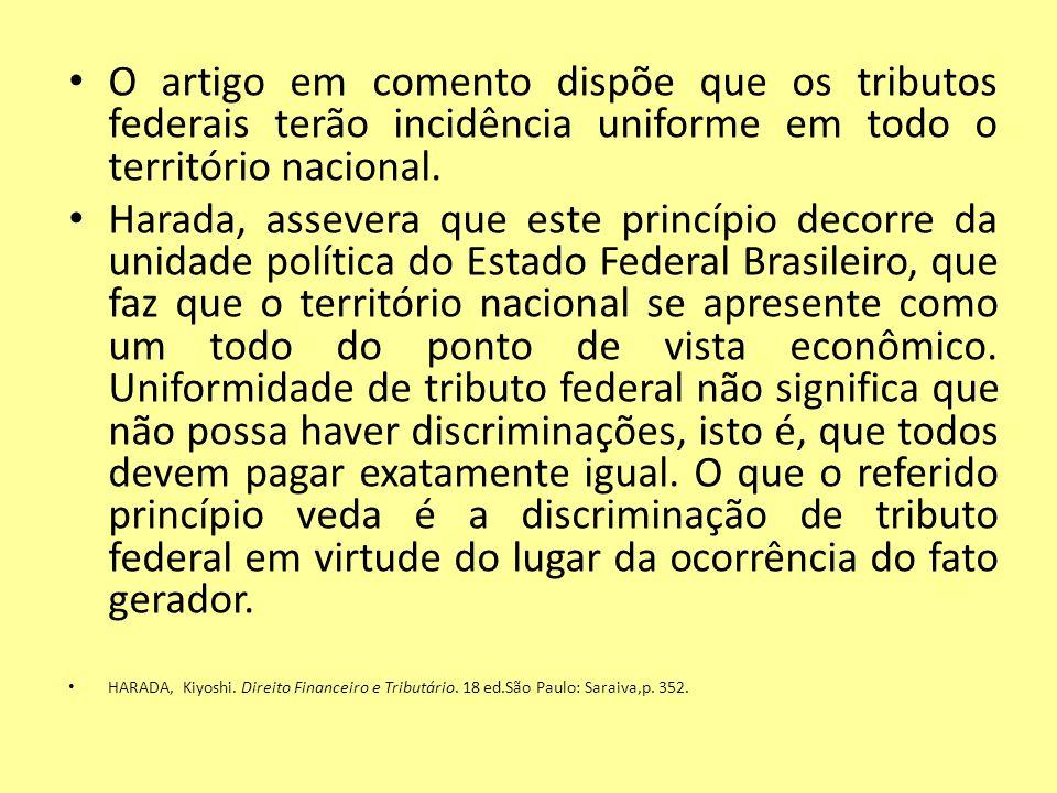 O artigo em comento dispõe que os tributos federais terão incidência uniforme em todo o território nacional.