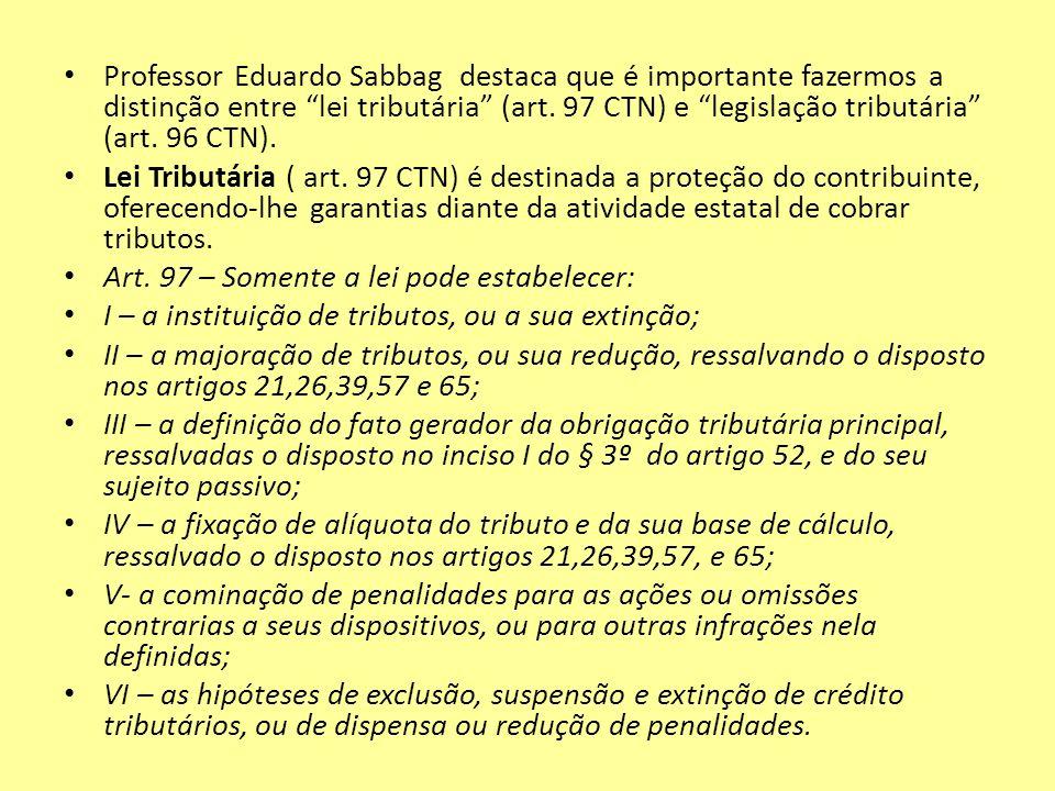 Professor Eduardo Sabbag destaca que é importante fazermos a distinção entre lei tributária (art. 97 CTN) e legislação tributária (art. 96 CTN).