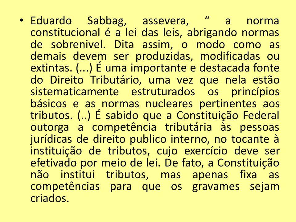 Eduardo Sabbag, assevera, a norma constitucional é a lei das leis, abrigando normas de sobrenivel.