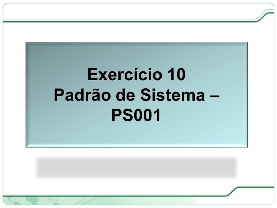 Exercício 10 Padrão de Sistema – PS001