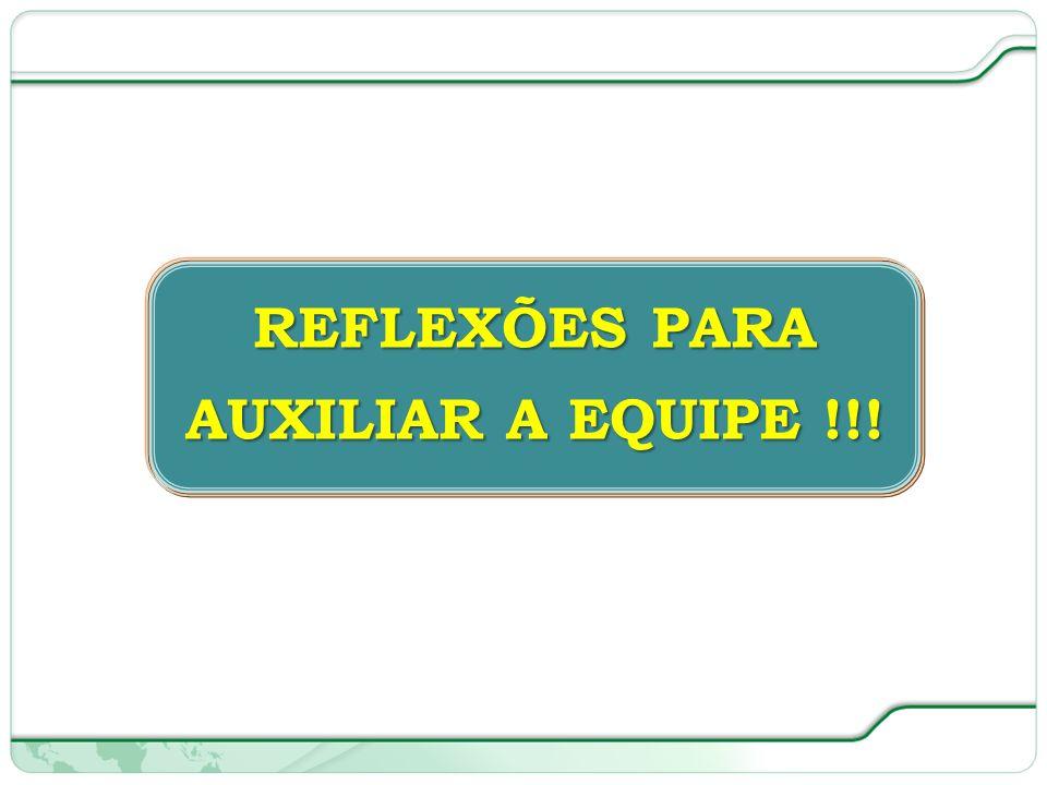 REFLEXÕES PARA AUXILIAR A EQUIPE !!!