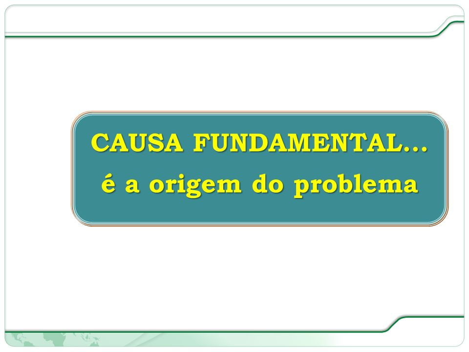 CAUSA FUNDAMENTAL... é a origem do problema